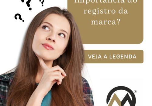 VOCÊ SABE A IMPORTÂNCIA DO REGISTRO DA MARCA ?